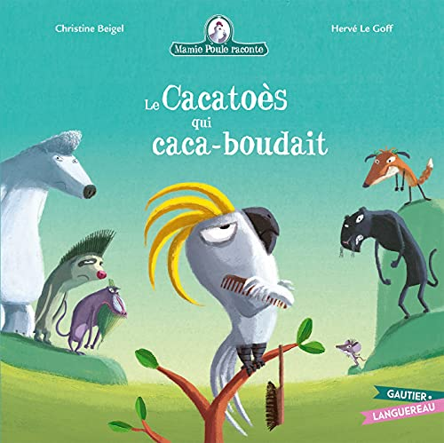 Mamie Poule : Le Cacatoès qui caca-boudait (Mamie Poule raconte) (French Edition)