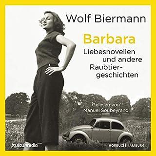 Barbara     Liebesnovellen und andere Raubtiergeschichten              Autor:                                                                                                                                 Wolf Biermann                               Sprecher:                                                                                                                                 Manuel Soubeyrand,                                                                                        Wolf Biermann                      Spieldauer: 7 Std. und 18 Min.     2 Bewertungen     Gesamt 2,5