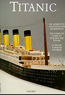 Titanic: The Complete Guide to Building the Titanic (Taschen Specials)