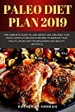 Paleo diet plan 2019: The Complete Guide to Lose Weight and Creating Your Paleo Lifestyle-Delicious...