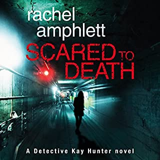 Scared to Death     Detective Kay Hunter, Book 1              By:                                                                                                                                 Rachel Amphlett                               Narrated by:                                                                                                                                 Alison Campbell                      Length: 8 hrs and 28 mins     79 ratings     Overall 4.3