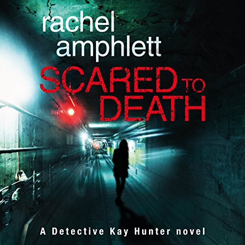 Scared to Death     Detective Kay Hunter, Book 1              By:                                                                                                                                 Rachel Amphlett                               Narrated by:                                                                                                                                 Alison Campbell                      Length: 8 hrs and 28 mins     81 ratings     Overall 4.3