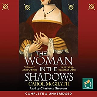 The Woman in the Shadows                   By:                                                                                                                                 Carol McGrath                               Narrated by:                                                                                                                                 Charlotte Strevens                      Length: 12 hrs and 15 mins     7 ratings     Overall 4.6