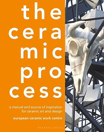 Compare Textbook Prices for The Ceramic Process: A manual and source of inspiration for ceramic art and design  ISBN 9781789940480 by European Ceramic Work Centre