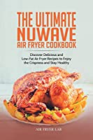 The Ultimate Nuwave Air Fryer Cookbook: Discover Delicious and Low-Fat Air Fryer Recipes to Enjoy the Crispness and Stay Healthy