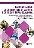 La conduzione di generatori di vapore e di acqua surriscaldata. Guida completa per la preparazione...