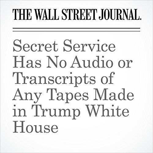 Secret Service Has No Audio or Transcripts of Any Tapes Made in Trump White House copertina