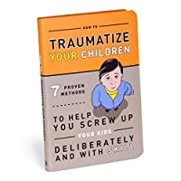 Traumatize Your Children: 7 Proven Methods to Help You Screw Up Your Kids Deliberately and With Skill (Books & Other Words)