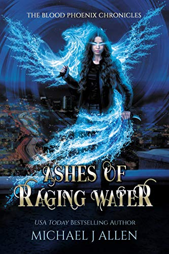 Ashes of Raging Water: An Urban Fantasy Action Adventure (Blood Phoenix Chronicles Book 1)