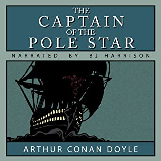 The Captain of the Pole Star                   By:                                                                                                                                 Arthur Conan Doyle                               Narrated by:                                                                                                                                 B. J. Harrison                      Length: 1 hr and 6 mins     61 ratings     Overall 3.7
