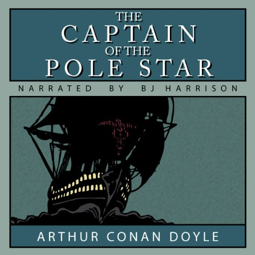 The Captain of the Pole Star                   By:                                                                                                                                 Arthur Conan Doyle                               Narrated by:                                                                                                                                 B. J. Harrison                      Length: 1 hr and 6 mins     218 ratings     Overall 4.0