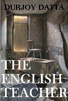 The English Teacher by [Durjoy Datta]