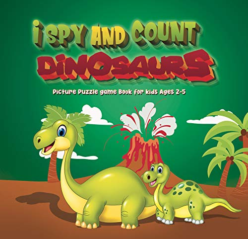 I spy and count Dinosaurs | Picture Puzzle game Book for kids Ages 2-5: Game with Picture Riddles. Search & Find, For Little Kids, Preschoolers (Counting Activities For Toddlers) (English Edition)