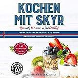 Kochen mit SKYR you only live once, so live healthy!: Das Skyr Kochbuch mit den über 90 GEILSTEN! Rezepten  Zaubern mit dem isländischen Milchprodukt. Inkl. Workbook Lexika