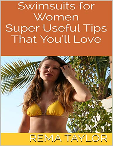 Swimsuits for Women: Super Useful Tips That You'll Love (English Edition)