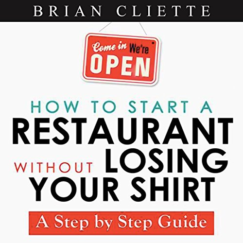 How to Start a Restaurant without Losing Your Shirt: A Step by Step Guide audiobook cover art