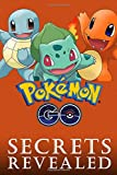Pokemon Go: Secrets Revealed: The Unofficial Guide To Pokemon Go Mastery