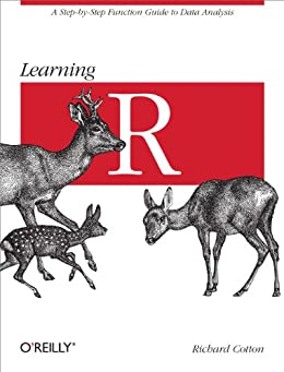 Learning R: A Step-by-Step Function Guide to Data Analysis by [Richard Cotton]