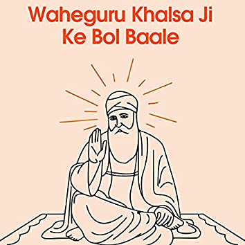 Waheguru Khalsa Ji Ke Bol Baale (Shabad Gurbani Kirtan)