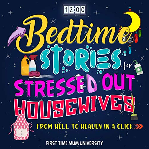 Bedtime Stories for Stressed Out Housewives: From Hell to Heaven in a Click cover art