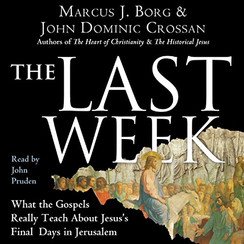 The Last Week     What the Gospels Really Teach About Jesus's Final Days in Jerusalem              Written by:                                                                                                                                 Marcus J. Borg,                                                                                        John Dominic Crossan                               Narrated by:                                                                                                                                 John Pruden                      Length: 7 hrs and 41 mins     1 rating     Overall 5.0