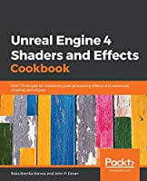 Unreal Engine 4 Shaders and Effects Cookbook Front Cover