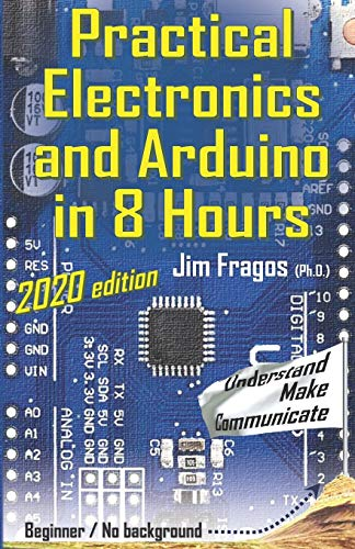 Practical Electronics and Arduino in 8 Hours 2020 edition