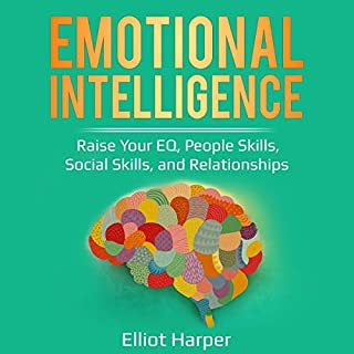 Emotional Intelligence: Raise Your EQ, People Skills, Social Skills, and Relationships audiobook cover art