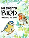 My Amazing Bird Watching Log Book: Birding Book and Outdoor Activity Recorder for Kids, Exploring Backyard Nature, Great Gift for Future Birders ages 5 years or older