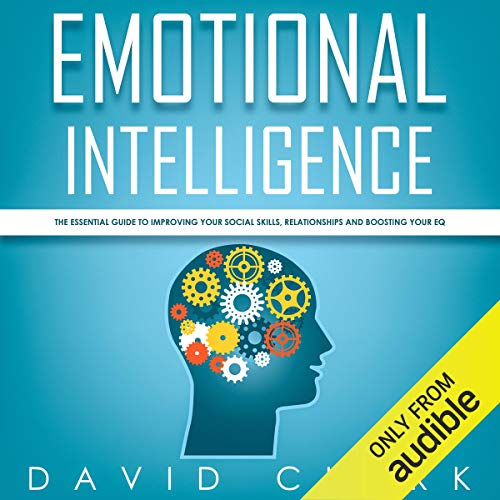 Emotional Intelligence: The Essential Guide to Improving Your Social Skills, Relationships and Boosting Your EQ audiobook cover art