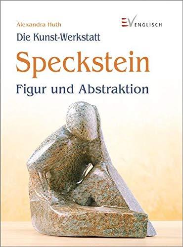 Speckstein: Figur und Abstraktion (Die Kunst-Werkstatt)