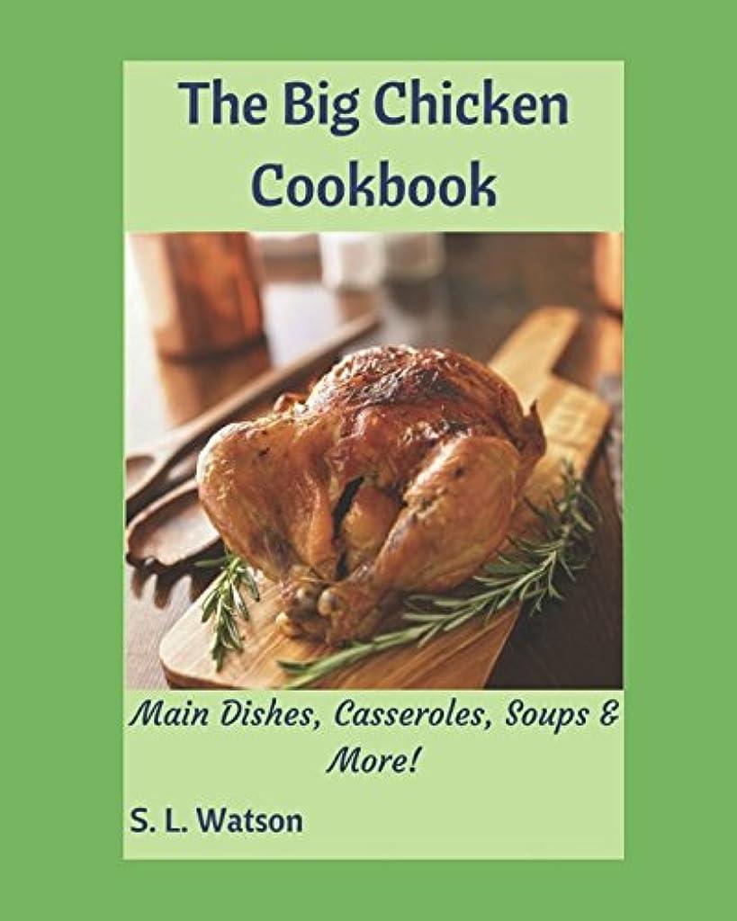 蛇行その間混乱したThe Big Chicken Cookbook: Main Dishes, Casseroles, Soups & More! (Southern Cooking Recipes)