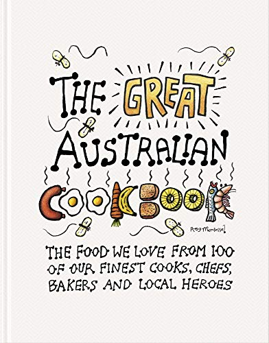 The Great Australian Cookbook: The Ultimate Celebration of the Food We Love from 100 of Australia's Finest Cooks, Chefs, Bakers and Local Heroes