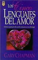 Los Cinco Lenguajes Del Amor : Como Expresar Devocion Sincera a Su Conyuge / / The Five Love Languages