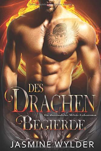 Des Drachen Begierde: Ein übersinnlicher Militär-Liebesroman (Blaze Ops Drachen, Band 5)