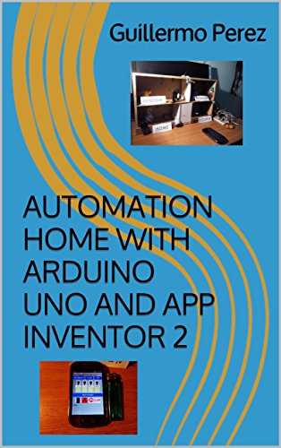 AUTOMATION HOME WITH ARDUINO UNO AND APP INVENTOR 2 (English Edition)
