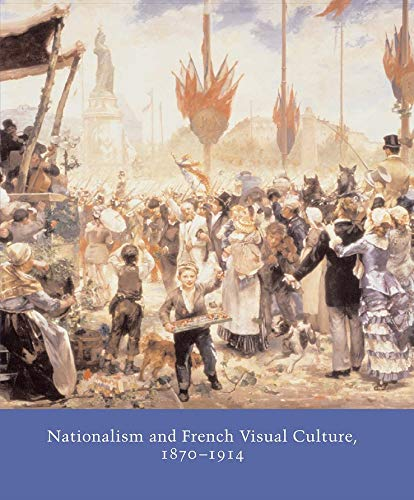 Nationalism and French Visual Culture, 1870-1914 (Studies in the History of Art, Band 68)