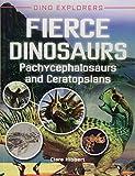 Fierce Dinosaurs: Pachycephalosaurs and Ceratopsians (Dino Explorers)