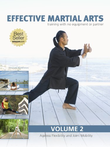 Effective Martial Arts Training with No Equipment or Partner vol 2: Ageless Flexibility and Joint Mobility by [Michael Matthews]