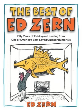The Best of Ed Zern: Fifty Years of Fishing and Hunting from One of America