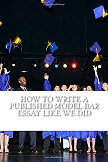 How to Write a Published Model Bar Essay Like We Did: It Begins with Craft...