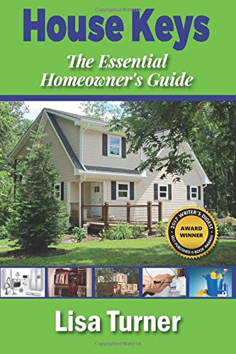 House Keys: The Essential Homeowner's Guide to Saving Money, Time, and Your Sanity Building, Buying, Selling, and Maintaining a Home