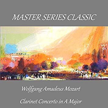 Master Series Classic - Wolfgang Amadeus Mozart - Clarinet Concerto in A Major