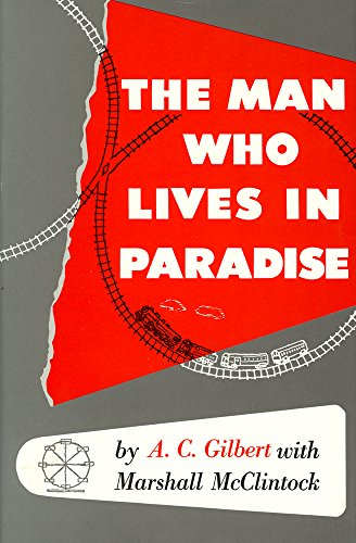 Man Who Lives in Paradise: Autobiography of A. C. Gilbert with Marshall McClintock