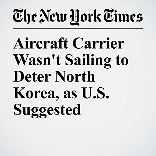 Aircraft Carrier Wasn't Sailing to Deter North Korea, as U.S. Suggested copertina