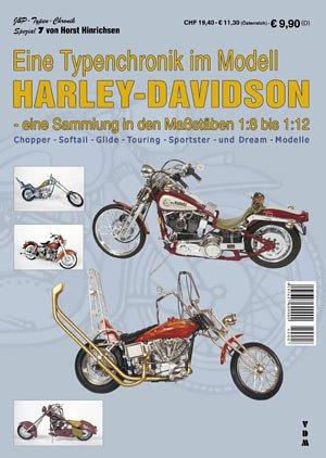 Eine Typenchronik im Modell Harley-Davidson - eine Sammlung in den Maßstäben 1:8 bis 1:12. Chopper - Sottail - Glide - Touring - Sportster - und Dream - Modelle