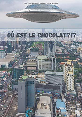 Où est le chocolat?: Cahier de notes I Couverture humoristique avec pour thème ''Les extraterrestres et le Chocolat'' I Dim 18x26 (7x10 in) contient ... à remplir I Cadeau utile et amusant à offrir