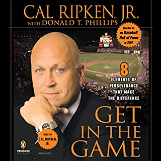 Get in the Game     Eight Elements of Perseverance That Make the Difference              By:                                                                                                                                 Cal Ripken Jr.,                                                                                        Donald T. Phillips                               Narrated by:                                                                                                                                 Cal Ripken Jr.                      Length: 4 hrs and 7 mins     29 ratings     Overall 4.2