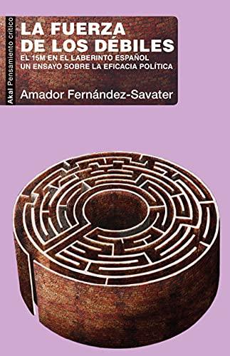 La fuerza de los débiles. El 15M en el laberinto español. Un ensayo sobre la eficacia política