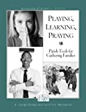 F.I.R.E.: Playing, Learning, Praying: Parish Tools for Gathering Families